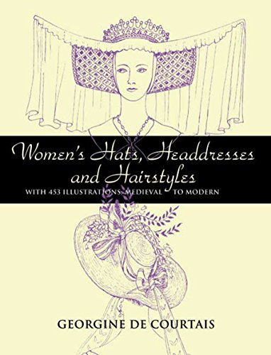 (Women's Hats, Headdresses and Hairstyles: With 453 Illustrations, Medieval to Modern (Dover Fashion and Costumes))