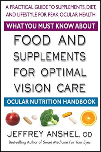 what you must know about food and supplements for optimal vision care ocular nutrition handbook 1st edition