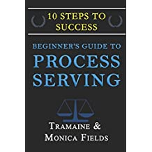 Beginner's Guide to Becoming a Process Server: 10 Steps to Creating Wealth and Freedom as a Process Server
