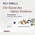 Die Kunst des klaren Denkens: 52 Denkfehler, die Sie besser anderen überlassen | Rolf Dobelli