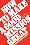 How to Make a Good Mission Great, Hugh Allred and Steven Allred, 0877477035