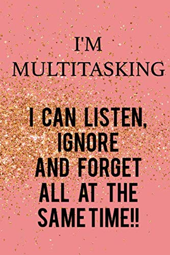 I'm Multitasking... I Can Listen, Ignore And Forget All At The Same Time: Blank Lined Notebook Journal Diary Composition Notepad 120 Pages 6x9 Paperback ( Funny Office Design ) Pink]()