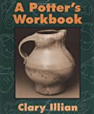 A Potter's Workbook, Clary Illian, 0877456712