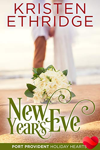 New Year's Eve: A Sweet & Clean New Year's Holiday Contemporary Beach Romance (Port Provident: Holiday Hearts Book 2)