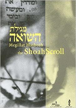 Megillat Hashoah the Shoah Scroll: A Holocaust Liturgy