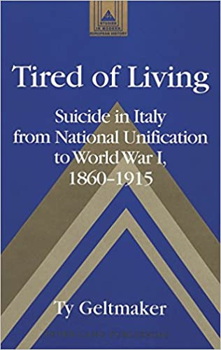 Tired of Living: Suicide in Italy from National Unification to World War I, 1860-1915 (Studies in Modern European History)
