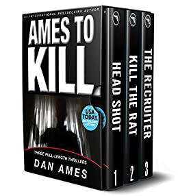 Ames To Kill (Three Full-Length Thrillers): Head Shot, The Recruiter, Kill the Rat by [Ames, Dan]