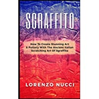 Sgraffito: How to Create Stunning Art and Pottery With the Ancient Italian Scratching of Sgraffito