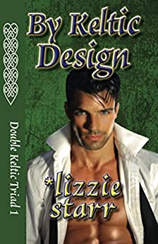 By Keltic Design (Double Keltic Triad Book 1) by [starr, lizzie]