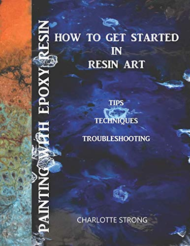 Painting With Epoxy Resin: How To Get Started In Resin Art, Tips Techniques & Troubleshooting