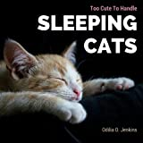 Too Cute To Handle. Sleeping Cats: A Heart-warming Photo Book for Cat Lovers, with Beautiful Quotes & Adorable Pictures of Feline Friends, Cats and Volume 1 (Animal Coffee Table Book Gift)