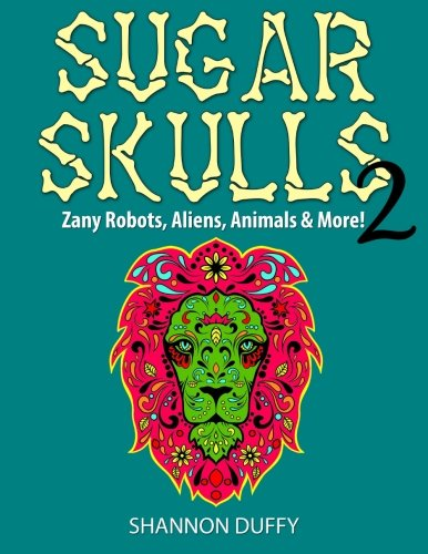 Sugar Skulls 2: Zany Robots, Animals, Aliens and more! -