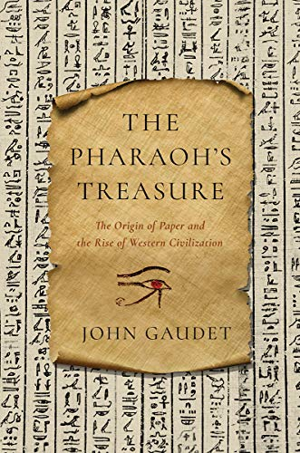 - The Pharaoh's Treasure: The Origin of Paper and the Rise of Western Civilization