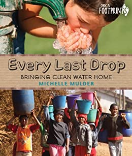 Every Last Drop: Bringing Clean Water Home (Orca Footprints) by [Mulder, Michelle]