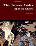 Book cover image for The Esoteric Codex: Japanese Ghosts