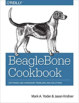BeagleBone Cookbook: Software and Hardware Problems and Solutions de [Yoder, Mark A., Kridner, Jason]