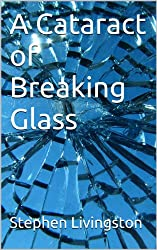 A Cataract of Breaking Glass (a short story)