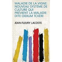 Maladie de la vigne: Nouveau systéme de culture qui prévient la maladie dite Oidium Tckéri (French Edition)
