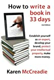 How to Write a Book in 33 Days: Establish yourself as an expert, develop your brand, protect your Intellectual Property and make more money