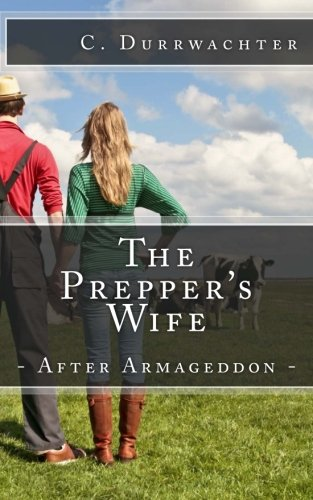 The Prepper's Wife - After Armageddon: An in-depth prepper look at emergency preparedness to self sufficiency after a SHTF or TEOTWAWKI event such as an EMP.