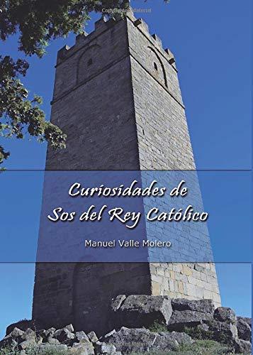 Curiosidades de Sos del Rey Católico: Amazon.es: Valle, Manuel: Libros