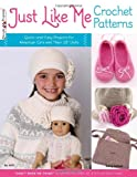 "Just Like Me Crochet Patterns: Quick-and-Easy Projects for American Girls and Their 18"" Dolls (Design Originals)"