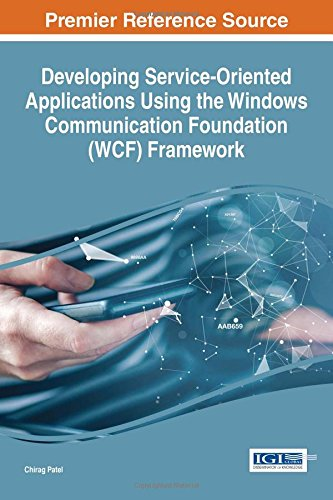Developing Service-oriented Applications Using the Windows Communication Foundation Wcf Framework (Advances in Systems Analysis, Software Engineering, and High Performance Computing)