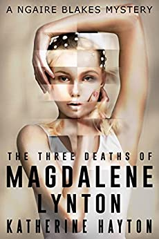 The Three Deaths of Magdalene Lynton (A Ngaire Blakes Mystery Book 1) by [Hayton, Katherine]