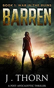 BARREN: Book 1 - War in the Ruins (A Post-Apocalyptic Thriller) by [Thorn, J.]
