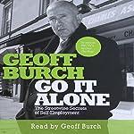 Go It Alone: The Streetwise Secrets of Self Employment   Geoff Burch