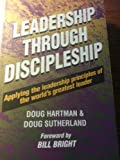 Leadership Through Discipleship, Douglas R. Hartman and Doug Sutherland, 1878008005