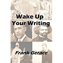 Wake Up Your Writing: with the tricks  of the great writers, both the ancients and the  moderns