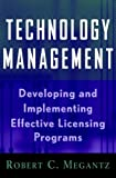 img - for Technology Management: Developing and Implementing Effective Licensing Programs (Intellectual Property-General, Law, Accounting & Finance, Management, Licensing, Special Topics) book / textbook / text book