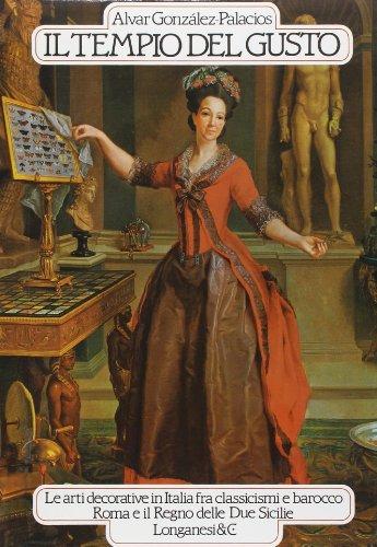 Il tempio del gusto: Roma e il Regno delle Due Sicilie : le arti decorative in Italia fra classicismi e barocco (I Marmi) (Italian Edition)