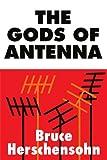 The Gods of Antenna, Bruce Herschensohn, 0595149359