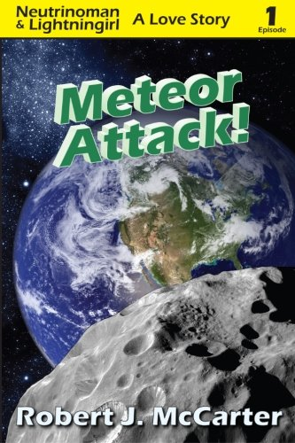 Download Meteor Attack!: Neutrinoman & Lightningirl: A Love Story, Episode 1 (Volume 1) PDF