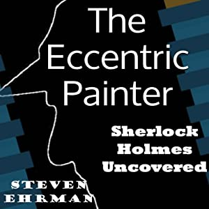 The Eccentric Painter (A Sherlock Holmes Uncovered Tale) Audiobook