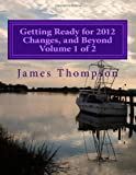 Getting Ready for 2012 Changes, and Beyond, Vol. 1 Of 2, James Thompson, 1477628460