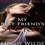 My Best Friend's Secret : Sexy Secrets, Vol. 2 | Mindy Wilde