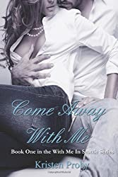 Come Away With Me: Book One in the With Me In Seattle Series: 1 by Proby, Kristen (2012)