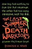 The Last Summer Of The Death Warriors by Francisco X. Stork front cover