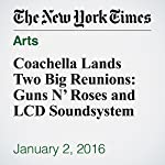 Coachella Lands Two Big Reunions: Guns N' Roses and LCD Soundsystem | Ben Sisario