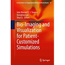 Bio-Imaging and Visualization for Patient-Customized Simulations (Lecture Notes in Computational Vision and Biomechanics Book 13) (English Edition)