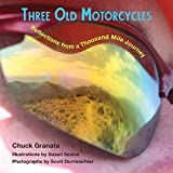 Three Old Motorcycles: Reflections from a Thousand Mile Journey
