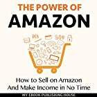 The Power of Amazon: How to Sell on Amazon and Make Income in No Time Hörbuch von  My Ebook Publishing House Gesprochen von: Matt Montanez