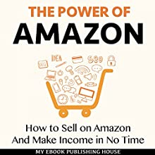 The Power of Amazon: How to Sell on Amazon and Make Income in No Time Audiobook by  My Ebook Publishing House Narrated by Matt Montanez
