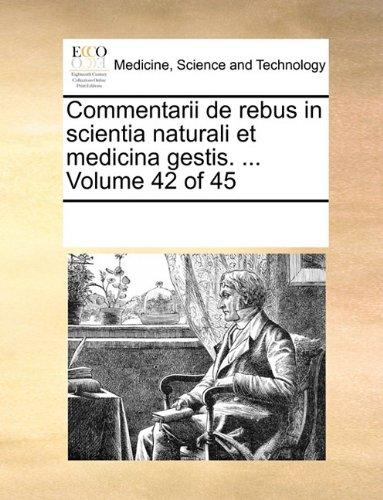 Commentarii de rebus in scientia naturali et medicina gestis. ...  Volume 42 of 45 (Latin Edition) pdf epub