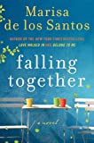 Front cover for the book Falling Together by Marisa de los Santos