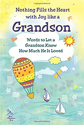 Nothing Fills the Heart with Joy Like a Grandson: Words to Let a Grandson Know How Much He Is Loved