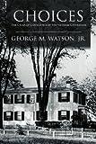 Choices, George M. Watson, 1465308954